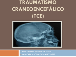 TRAUMATISMO CRANEOCEFALICO (TCE)