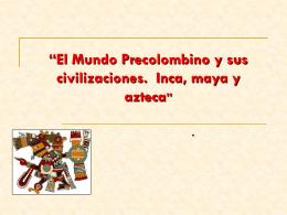 El Mundo Precolombino. Las civlizaciones inca, maya y azteca