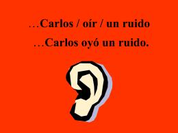Carlos / oir / un ruido