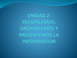 UNIDAD 2: RECOPILEMOS, ORGANICEMOS Y …