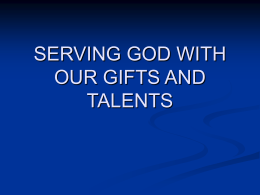 SERVING GOD WITH OUR GIFTS AND TALENTS