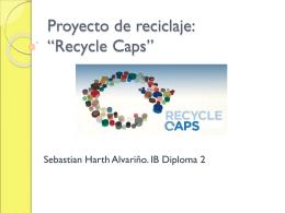"""Proyecto de reciclaje: """"Recycle Caps"""""""