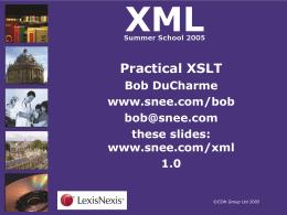 Practical XSLT Bob DuCharme www.snee.com/bob …
