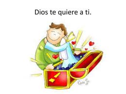 Dios te quiere a ti.