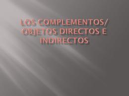 Los complementos/ objetos directos e indirectos