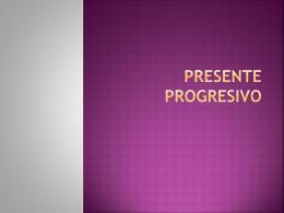 Present progressives