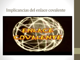 Implicancias del enlace covalente