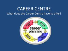CAREER CENTREWhat does the Career Centre have to offer?