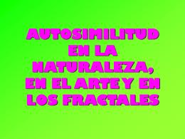 AUTOSIMILITUD EN LA NATURALEZA EN EL ARTE Y EN …