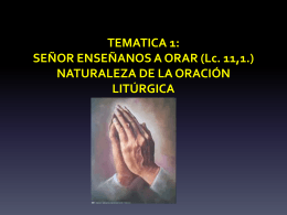 TEMATICA 1: SENOR ENSENANOS A ORAR (Lc. 11,1.) …