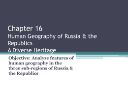 Chapter 16 Human Geography of Russia & the Republics A
