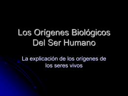 Los Origenes Biologicos Del Ser Humano