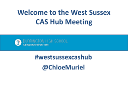 Welcome to the West Sussex CAS Hub Meeting