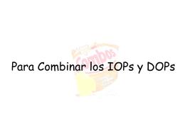 Para Combinar los IOPs y DOPs