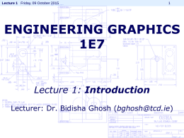 ENGINEERING GRAPHICS 1E7 - Trinity College, Dublin