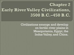 Chapter 2 Early River Valley Civilizations, 3500 B.C.–450 B.C.