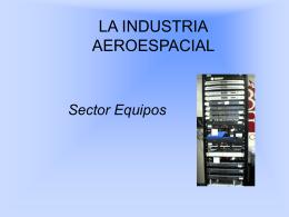 LA INDUSTRIA AEROESPACIAL SECTOR EQUIPOS