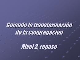 Guiando la transformacion de la congregacion Nivel 2, …