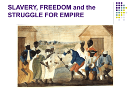 SLAVERY, FREEDOM and the STRUGGLE FOR EMPIRE