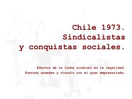 CHILE 1973. SINDICALISTAS Y CONQUISTAS SOCIALES.