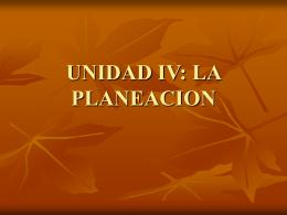UNIDAD IV: LA PLANEACION