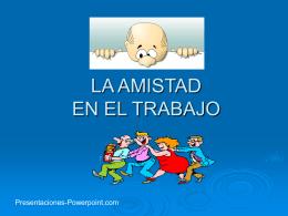LA AMISTAD EN EL TRABAJO - Presentaciones Power Point