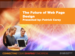 The Future of Web Page Design Presented by: Patrick Carey