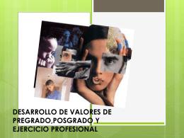 DESARRROLLO DE VALORES DE PREGRADO,POSGRADO …