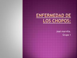 ENFERMEDAD DE LOS CHOPOS: