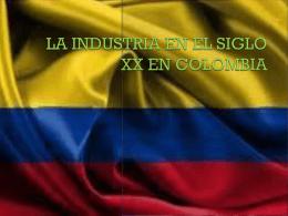LA INDUSTRIA EN EL SIGLO XX EL COLOMBIA