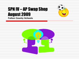 SPN IV – AP Swap Shop August 2009 Fulton County Schools