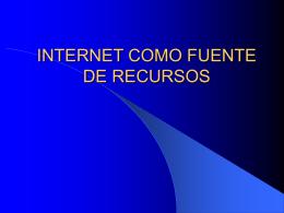 INTERNET COMO FUENTE DE RECURSOS