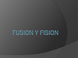 FUSION Y FISION