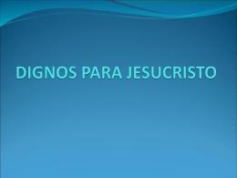 DIGNOS PARA JESUCRISTO