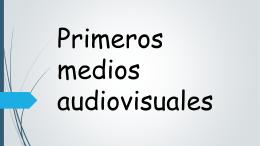 Primeros medios audiovisuales