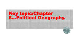 Key topic/Chapter 8...Political Geography.