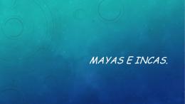MAYAS E INCAS.