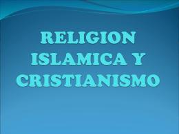 RELIGION ISLAMICA Y CRISTIANISMO