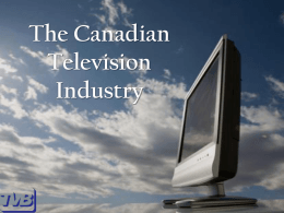 The Canadian Broadcast Industry The Landscape & How …