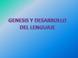 GENESIS Y DESARROLLO DEL LENGUAJE