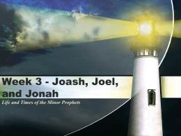Joash, Joel, Jonah