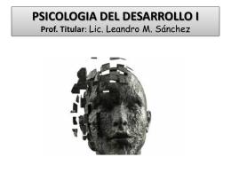 PSICOLOGIA DEL DESARROLLO I Prof. Titular: Lic. Leandro …