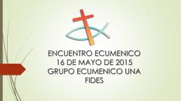 ENCUENTRO ECUMENICO 16 DE MAYO DE 2015 …
