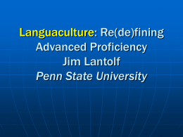 Re(de)fining Advanced Proficiency Jim Lantolf Penn State