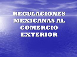 REGULACIONES MEXICANAS AL COMERCIO EXTERIOR