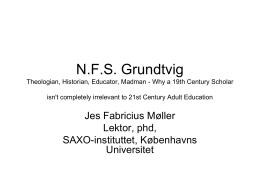 N.F.S. Grundtvig Theologian, Historian, Educator, …
