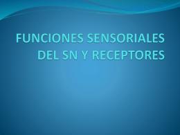 FUNCIONES SENSORIALES DEL SN Y RECEPTORES