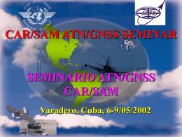 CAR/SAR ATN/GNSS Seminar / Seminario ATN/GNSS …