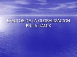 EFECTOS DE LA GLOBALIZACION EN LA UAM-X