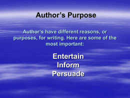 AUTHOR'S PURPOSE Author's have different reasons, or